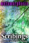 Scribings, Vol 3: Metamorphosis - Jamie Alan Belanger, D.L. Harvey, Richard Veysey, Shelli-Jo Pelletier, Steven Inman, Timothy Lynch