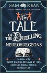 The Tale of the Duelling Neurosurgeons: The History of the Human Brain as Revealed by True Stories of Trauma, Madness, and Recovery - Sam Kean