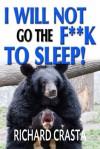 I Will Not Go the F**k to Sleep & Other Preposterously Wacky Essays - Richard Crasta