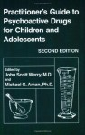Practitioner's Guide to Psychoactive Drugs for Children and Adolescents - John Scott Werry, Michael G. Aman