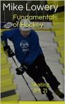 Fundamentals of Hockey: Skating (Pt. 2) - Mike Lowery