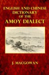 English and Chinese Dictionary of the Amoy Dialect - J. MacGowan