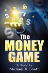 The Money Game - Michael A. Smith
