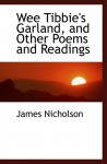 Wee Tibbie's Garland, and Other Poems and Readings - James Nicholson