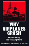 Why Airplanes Crash: Aviation Safety in a Changing World - Clinton V. Oster Jr., John S. Strong
