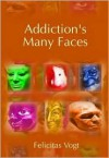 Addictions Many Faces (P) - Felicitas Vogt