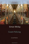Covert Policing: Law and Practice - Simon McKay