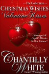 Christmas Wishes, Valentine Kisses: Unwrapped & Cupid's Mistake in One Volume - Chantilly White