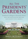 All the Presidents' Gardens: Madison's Cabbages to Kennedy's Roses-How the White House Grounds Have Grown with America - Marta McDowell
