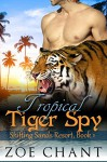 Tropical Tiger Spy: BBW Tiger Shifter Paranormal Romance (Shifting Sands Resort Book 1) - Zoe Chant