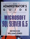 The Administrator's Guide to Microsoft SQL Server 6.5 - Kevin Cox, Bill Jones