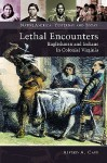 Lethal Encounters: Englishmen and Indians in Colonial Virginia - Alfred A. Cave