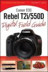 Canon EOS Rebel T2i/550D Digital Field Guide - Charlotte K. Lowrie