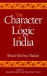 The Character of Logic in India (Suny Series in Indian Thought) (Suny Series in Indian Thought, Texts and Studies) - Bimal Krishna Matilal, Jonardon Ganeri, Heeraman Tiwari