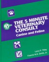 The 5 Minute Veterinary Consult: Canine and Feline - Larry Patrick Tilley