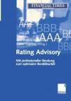 Rating Advisory: Mit Professioneller Beratung Zum Optimalen Bonitatsurteil - Ann-Kristin Achleitner, Oliver Everling