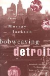 Bobweaving Detroit: The Selected Poems of Murray Jackson - Ted Pearson, Kathryne V. Lindberg