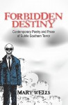 Forbidden Destiny Contemporary Poetry and Prose of Subtle Southern Terror - Mary Wells