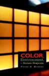Color, Environment, and Human Response: An Interdisciplinary Understanding of Color and Its Use as a Beneficial Element in the Design of the Architectural Environment - Frank H. Mahnke