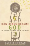 How Jesus Became God: The Exaltation of a Jewish Preacher from Galilee - Bart D Ehrman, Walter Dixon