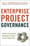 Enterprise Project Governance: A Guide to the Successful Management of Projects Across the Organization - Paul C. Dinsmore, Luiz Rocha, David L. Pells