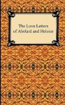 The Love Letters of Abelard and Heloise - Pierre Abélard, Heloise