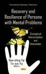 Recovery & Resilience of Persons with Mental Problems: Conceptual Interpretation & Interaction - Kam-shing Yip