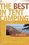 The Best in Tent Camping: Minnesota: A Guide for Car Campers Who Hate RVs, Concrete Slabs, and Loud Portable Stereos - Tom Watson