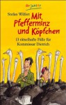 Mit Pfefferminz und Köpfchen: 13 rätselhafte Fälle für Kommissar Dietrich - Stefan Wilfert, Daniel Napp