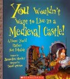 You Wouldn't Want to Live in a Medieval Castle!: A Home You'd Rather Not Inhabit - Jacqueline Morley, David Antram, David Salariya