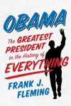 Obama: The Greatest President in the History of Everything - Frank J. Fleming