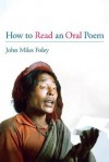 How to Read an Oral Poem - John Miles Foley