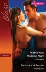 Mills & Boon : Blaze Duo/Another Wild Wedding Night/Seduce And Rescue - Leslie Kelly, Jillian Burns