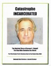 Catastrophe Incarcerated: The Updated Story of Bernard L. Madoff, the Man Who Swindled the World - Gerald Strober, Deborah Hart Strober
