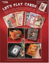 Let's Play Cards: How To Turn Playing Cards Into Art - Barbara Finwall, Leisure Arts, Nancy Javier, Jerilyn Clements