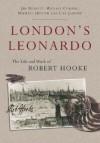 London's Leonardo: The Life and Work of Robert Hooke - Jim Bennett, Michael Cooper, Michael Hunter