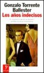 Los años indecisos - Gonzalo Torrente Ballester