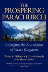 The Prospering Parachurch: Enlarging the Boundaries of God's Kingdom - Wesley K. Willmer, J. David Schmidt