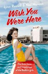 Wish You Were Here: The Lives, Loves and Friendships of the Butlin's Girls - Lynn Russell, Neil Hanson