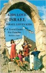 Kids Love Israel: Israel Loves Kids: A Travel Guide for Families - Barbara Sofer
