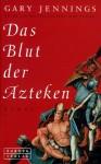 Das Blut Der Azteken - Gary Jennings