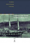 A harbour large enough to admit a whole fleet : the maritime history & archaeology of Port Arthur - Richard Tuffin, Julia Clark, Michael Nash, Andrea Humphreys, Greg Jackman, Cosmos Coroneos