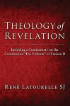 Theology of Revelation: Including a Commentary on the Constitution Dei Verbum of Vatican II - Rene Latourelle