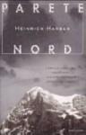 Parete Nord : l'eroica conquista dell'Eiger : una straordinaria avventura umana - Heinrich Harrer, Paola Mazzarelli