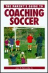 The Parent's Guide to Coaching Soccer - John P. McCarthy Jr.