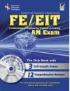 FE - EIT: AM (Engineer in Training Exam) w/CD-ROM (Engineering (FE/EiT) Test Preparation) - N. U. Ahmed, A. Al-Khafaji, S. Balachandran, John M. Cimbala, L. Friel, V. Gerez, T. Huddleston, R. A. Ibrahim, A. K. Kaw, S. Malasri, M. R. Muller, Jonathan Ottenstein, E. Ozokwelu, Y. K. Purandare, Randall Raus M.S., G. Ray, N. E. Rikli, J. W. Samples, L. Simonson, Engine