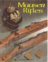 Mauser Rifles: An American Rifleman Reprint - Ludwig Olson, M. D. Waite, Dennis Riordan, Thomas E. Wessel, E. J. Hoffschmidt
