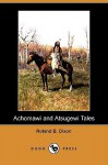 Achomawi and Atsugewi Tales (Dodo Press) - Roland B. Dixon