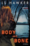Body and Bone: A Novel - LS Hawker