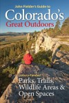John Fielder's Guide to Colorado's Great Outdoors: Lottery-Funded Parks, Trails, Wildlife Areas & Open Spaces - John Fielder